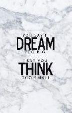 You Say I Dream Too Big, I Say You Think Too Small by elena_ap