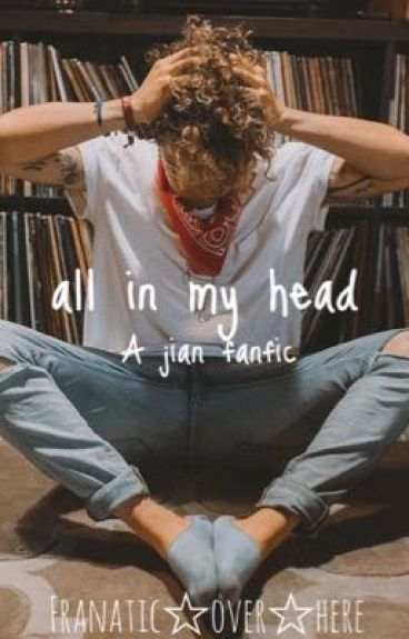 all in my head- a jian fanfic