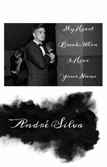 My Heart Breaks When I Hear Your Name (André Silva)