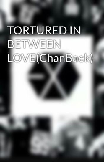 TORTURED IN BETWEEN LOVE(ChanBaek)