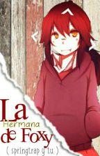 La hermana de Foxy-(springtrap y tu) by Meryan-chan
