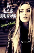 A las Nueve |LUCAYA| One-Shot by Lucaya08