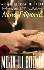 Moja ili Božija (prvi deo serijala -Ljubav je čudo- by NenaFilipovic