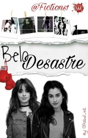 Belo Desastre. (Camren G!P) by fictions1