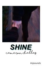 shine  ✧ cameron dallas by lmjsounds