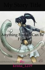 Anything Broken Can Always Be Fixed by apolloskid88