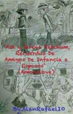 """""""Ash y Serena Ketchum, Recuerdos De Amigos De Infancia a Esposos""""(Amour)Pausado by AlanRafael10"""