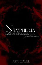 Nympheria, la de las almas y el humo by AryZabel