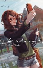 My Not so Average Life by Lion_Rider