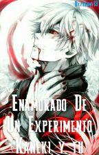 009-. Enamorado De Un Experimento (Kaneki y tu) by JisatsunoAkuma