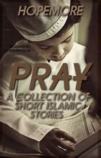 Pray (A collection of short Islamic stories) by Hopemore