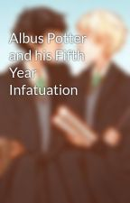 Albus Potter and his Fifth Year Infatuation by Scorbus-love