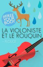 La Violoniste et le Rouquin (#FreeYourBody) by Flouce