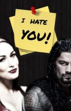 I hate you! (A Brie x Roman FanFic) by ashwolfxx