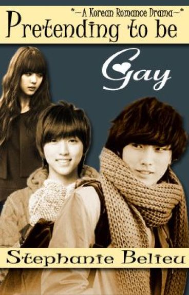 Pretending to be Gay *~A Korean Romance Drama~* [Completed]