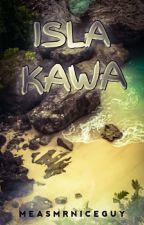 ISLA KAWA by MeasMrNiceGuy