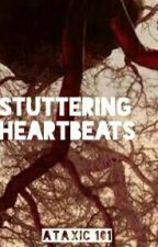 Stuttering heart beats  by Ataxic101