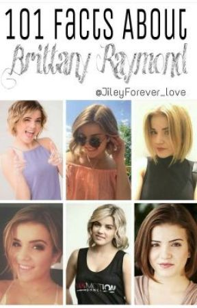 101 Facts About Brittany Raymond by JileyForever_love