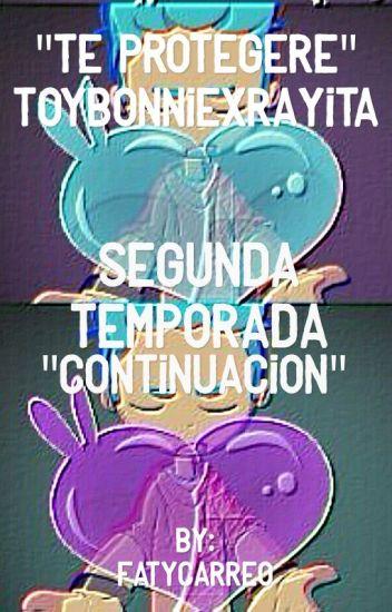 """Te Protegeré"" ToyBonniexrayita. Segunda Temporada. ""Continuación"". Terminada"