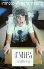 Homeless [Dan x Reader] by imnotonfireoramazing