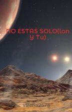 NO ESTAS SOLO(lon Y Tu) by valeria2578