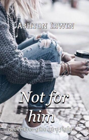 Not for him. || Ashton Irwin