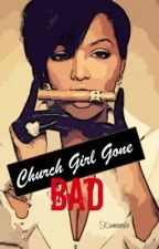 Church Girl Gone Bad by AMSwriting