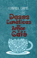 Doses Lunáticas de Amor e Café by nanzcampos