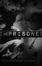 Imprisoned by UnknownToBeFinished