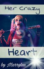 Her Crazy Heart~ Harley Quinn X Joker  by Marryluu