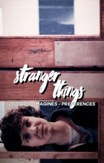 ˹stranger things zodiacs & imagines˺
