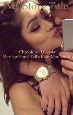 Chronique D'Assia- Mariage Forcé Telle À Était Mon Destin by AssiiaLaBagra0