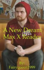 A New Dream  (Max X Reader) {Might Delete} by Fairyqueen1999