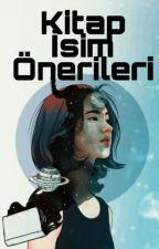 KİTAP İSİM ÖNERİLERİ (Ara Verildi) by blkssrc32