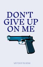 Don't give up on me. #Book3 by _lilDark