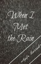 When I Met the Rain by KeefeDurrant