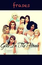 frases de Girls In The House by iggy235H