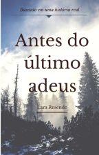 ANTES DO ÚLTIMO ADEUS by Lararesende28