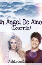 Un Ángel De Amor(Lourrie) by AshLovesLourrie
