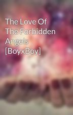 The Love Of The Forbidden Angels [BoyxBoy] by Miss8Mayday8Love