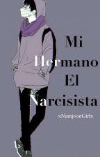 Mi hermano el narcisista. by NamjoonGirl24