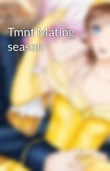 Tmnt Mating season - Elisha mukami - Wattpad