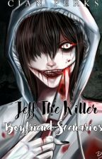 Jeff The Killer Boyfriend Scenarios (One Shots) by Cian_Perks