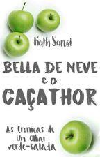 BELLA DE NEVE E O CAÇATHOR - As Crônicas de um Olhar Verde-Salada  by BuddhaFor_Kath