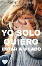 YO SOLO QUIERO ESTAR A TU LADO | SV | T1 by DamicelaC18
