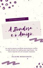 A Bondosa e o Amigo by Isliaine