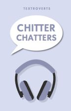 Chitter Chatters by Textroverts