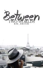 Between Two Worlds (ON HOLD) by RM_Brier