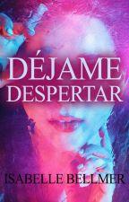 Déjame Despertar (novela) by IsabelleBellmer