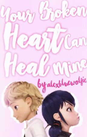 Your Broken Heart Can Heal Mine (Adrienette Adult AU) by alexbluewolf
